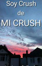 Soy Crush de Mi Crush #Wattys2018 by one_Lug