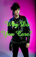 Why Do You Care?(Ryan Seaman FanFic) by xXBloodyRiotXx