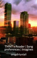 TMNT x Reader | Song preferences | Imagines by chatchoow