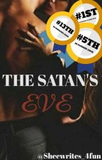 The Satan's Eve (Completed)✔ NOT EDITED by Sheewrites_4fun