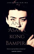 Ang Asawa Kong Bampira (COMPLETED) by jhazzbalerina