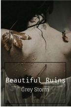 Beautiful Ruins (Published On Dreame) by Grey_Storm117