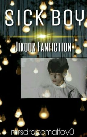Sick Boy || Jikook by mrsdracomalfoy0