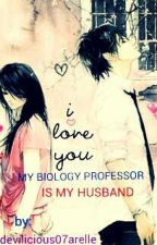 My Biology Professor is my HUSBAND by MrsniCrush