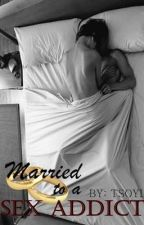 Married to a Sex Addict (On-going) by thestoryofyourlyf
