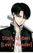 Stark bleiben [Levi x Reader] by xXleni_SquadXx