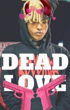 dead love ~ { xxxtentacion } by thegirlxaviier