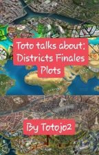 Toto talks about: District Finale Plots by Totojo2