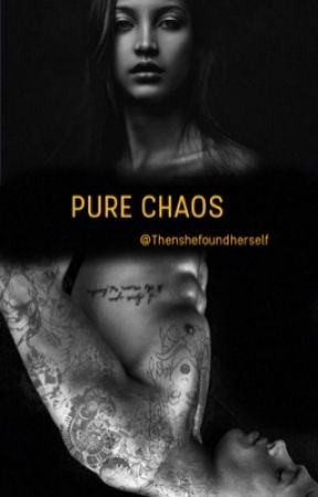 PURE CHAOS.  [ On Hold] by Thenshefoundherself