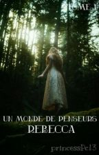 Un monde de Penseurs : Rébécca (Tome1) [EN REECRITURE] by PrincessPC13
