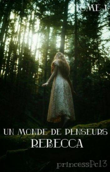 Un monde de Penseurs : Rébécca (Tome1) [EN REECRITURE]