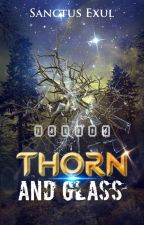 Thorn & Glass {ONGOING} 《Book 1》#WATTYS2019 by Sanctus3xul