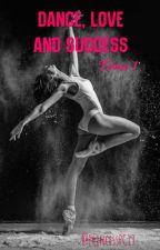 Dance, Love and Success  (Tome 1) [REECRITURE PROCHAINE] #Wattys2016 by PrincessPC13