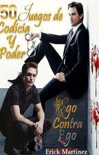 50 Juegos de Codicia y Poder (Ego contra Ego) by ErickMartinez244