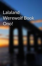 Lalaland Werewolf Book Ono! by denygurl