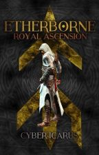 Etherborne Vol: 1 - Royal Ascension by ExiledWriters101