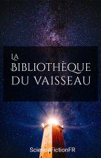 La bibliothèque du vaisseau by ScienceFictionFr