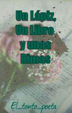 Un lápiz, un libro y unas rimas. by El_tonto_poeta