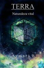 """Terra: Naturaleza vital -1° libro de la saga """"Elementos de vida"""" by Ayma1432"""