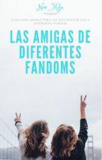 Amigas De Diferentes Fandoms by Noe_Miluu11