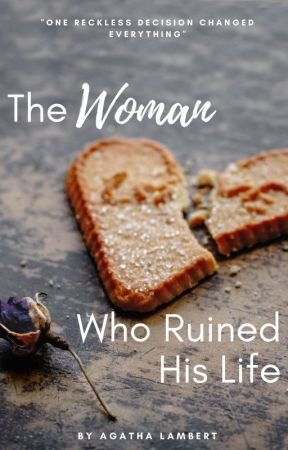 The Woman Who Ruined His Life [#Wattys2018] by aggie23FF