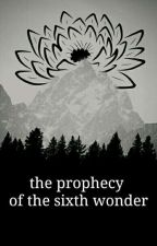 The prophecy of the sixth wonder by MadsLoyal