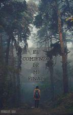 EL COMIENZO DE MI FINAL by itziic
