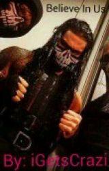 Believe In Us [WWE Roman Reigns story] by iGetsCrazi