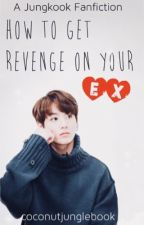 How to Get Revenge on Your Ex || Jungkook X Reader |COMPLETED| by coconutjunglebook