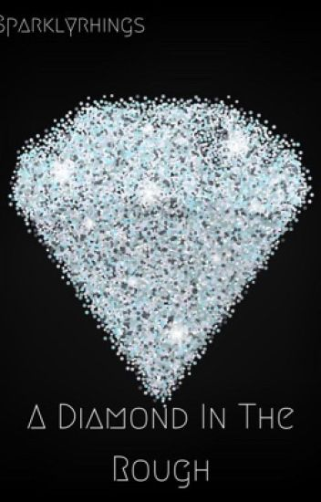 A Diamond In The Rough - glitter queen - Wattpad