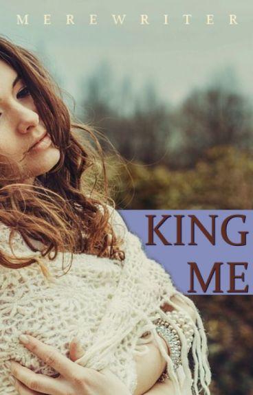 King Me by MereWriter