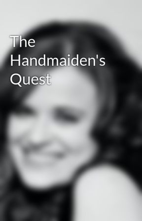 The Handmaiden's Quest by AbigailShaffer