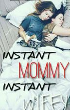 Instant MOMMY ! Instant WIFEY ! by Ajnhine9