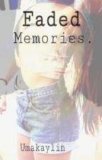Faded Memories. (Mathew Espinosa Fan-Fic) by umkaylin