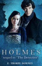 Holmes (Sequel to The Detective) by ErinThorpeDowney
