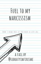 FUEL TO MY NARCISSISM by sebootyinfiresme
