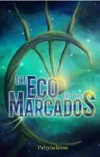 El Eco de los Marcados by Pattytadaima