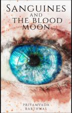 Sanguines And the Blood Moon by PriyamvadaBarthwal