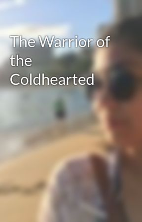 The Warrior of the Coldhearted by EilleBon