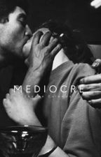 MEDIOCRE  by nipslipss