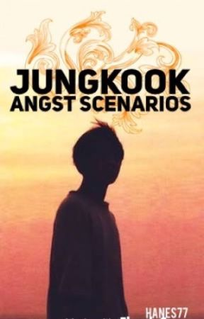 Jungkook Angst Scenarios - Young and Heartbroken - Wattpad
