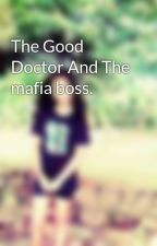 The Good Doctor And The mafia boss. by user78821223