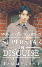 Superstar in Disguise [Montereal Series #2] by TammyChwe