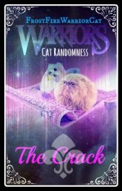 Warrior Cat Randomness: The crack! by FrostFireWarriorCat