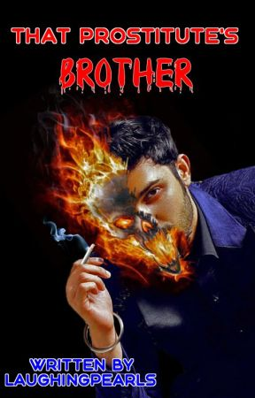 That Prostitute's Brother (MANAN) - MANAN - Wattpad