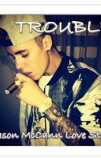 TROUBLE (Jason McCann love story) by Mizzbizzle