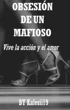 OBSESIÓN DE UN MAFIOSO (BORRADOR) by kalesii19