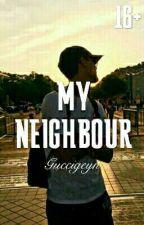 My Neighbour|Мой сосед [ЗАВЕРШЕНО] by guccigeyn
