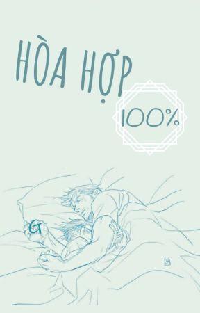 [Danmei ABO] Hòa Hợp 100% by GuyaDi4k