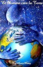 Et l'homme créa la Terre by AnaisBlandinMony